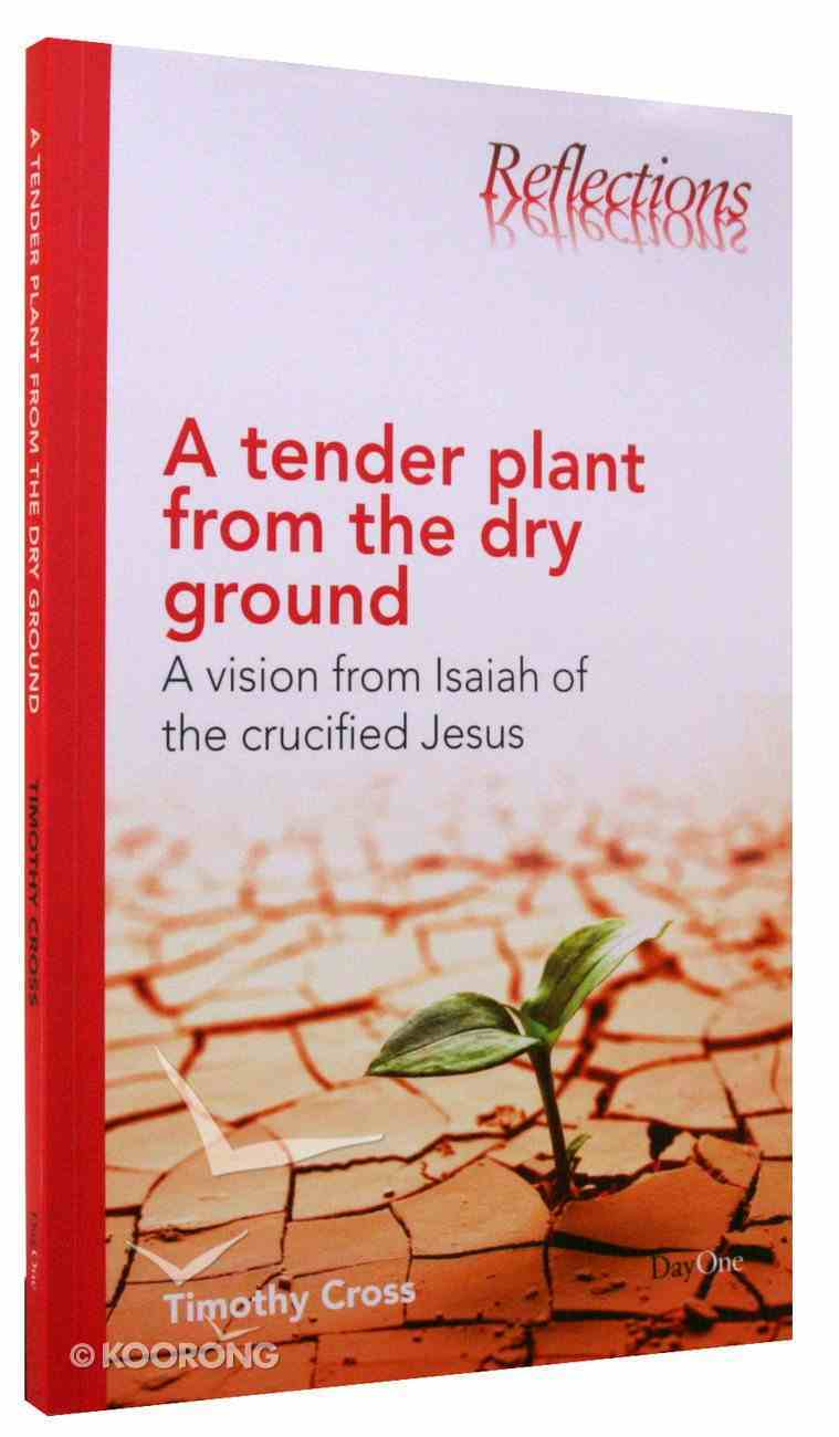 A Tender Plant From the Dry Ground (Reflections Series) Paperback