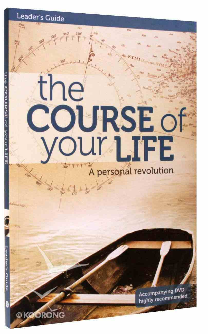 Course of Your Life (Leader's Guide) Paperback