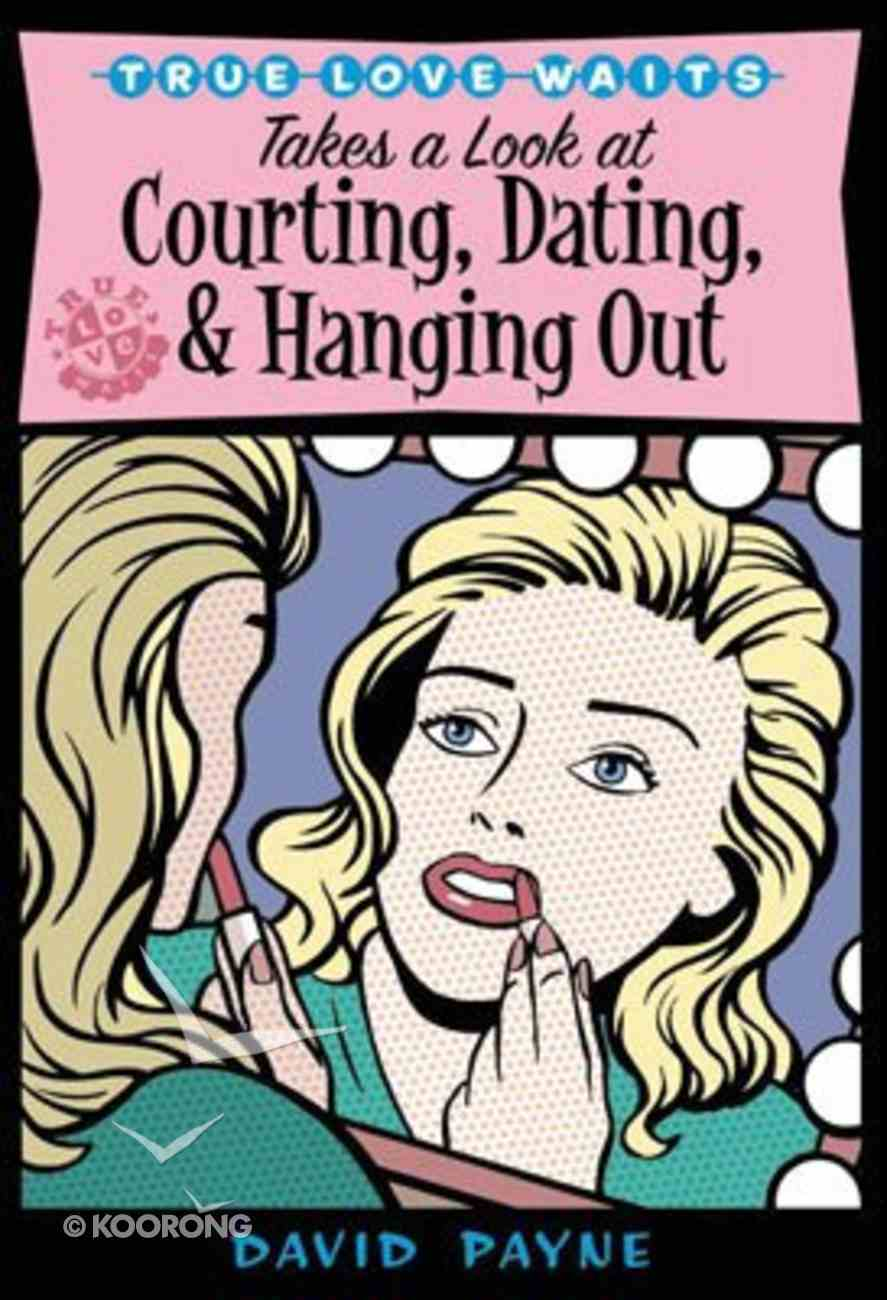 True Love Waits: Takes a Look At Courting, Dating, and Hanging Out Paperback