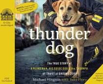 Album Image for Thunder Dog: The True Story of a Blind Man, His Guide Dog, and the Triumph of Trust (Unabridged, 6 Cds) - DISC 1
