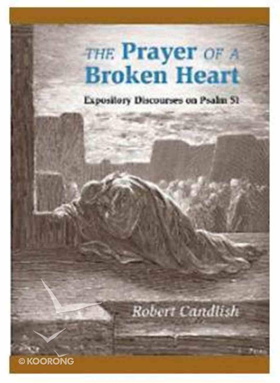 The Prayer of the Broken Heart: An Exposition of Psalm 51 Paperback