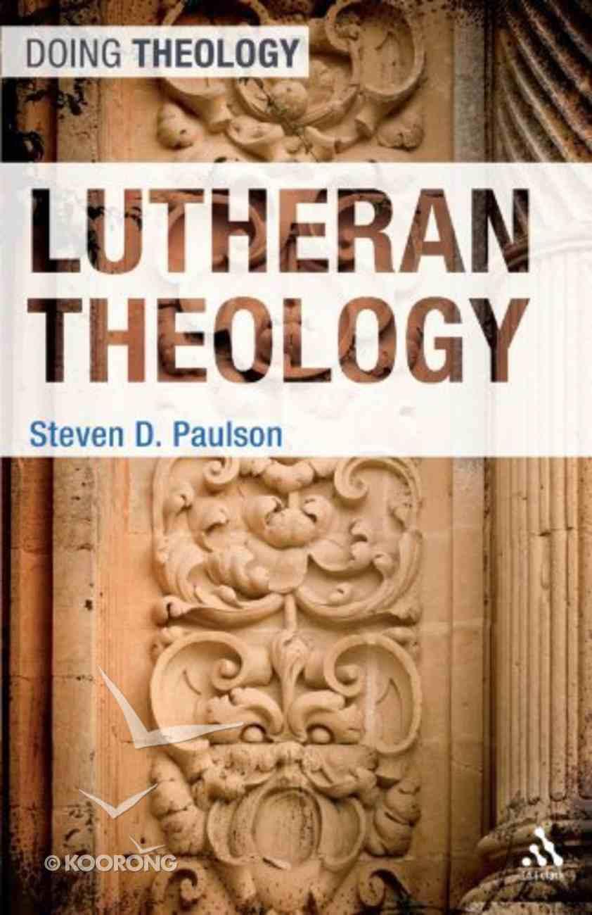 Lutheran Theology (Doing Theology Series) Paperback