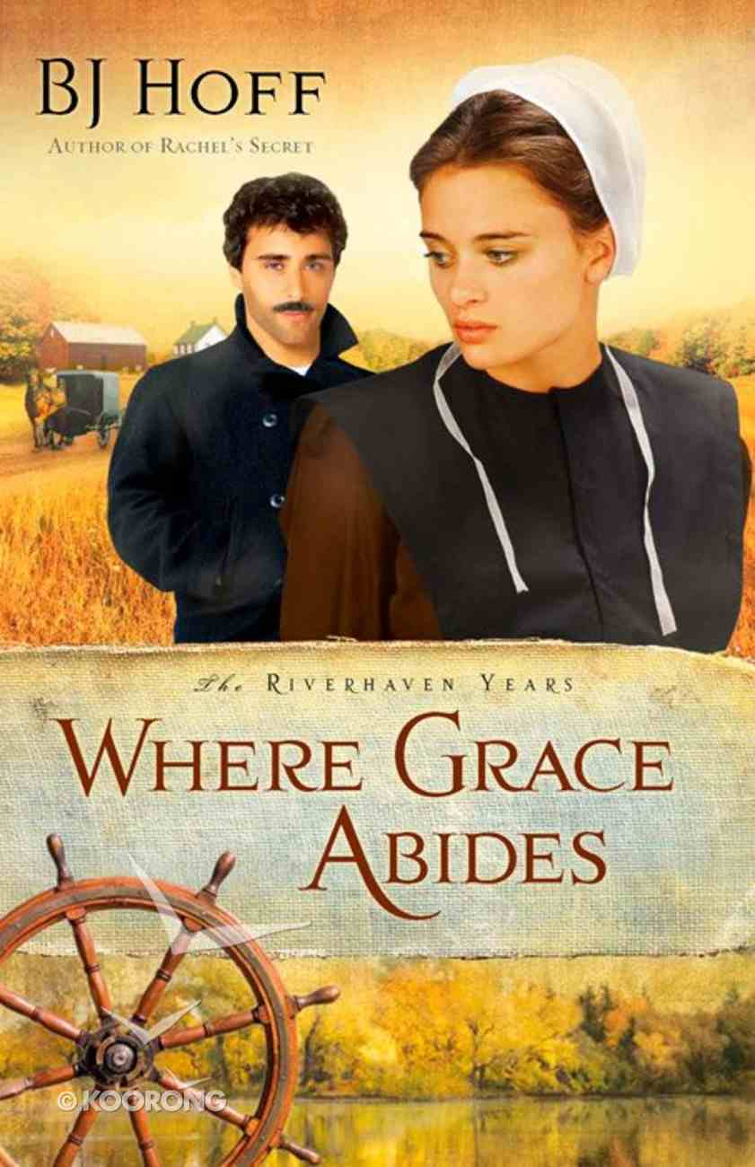 Where Grace Abides (#02 in The Riverhaven Years Series) Paperback