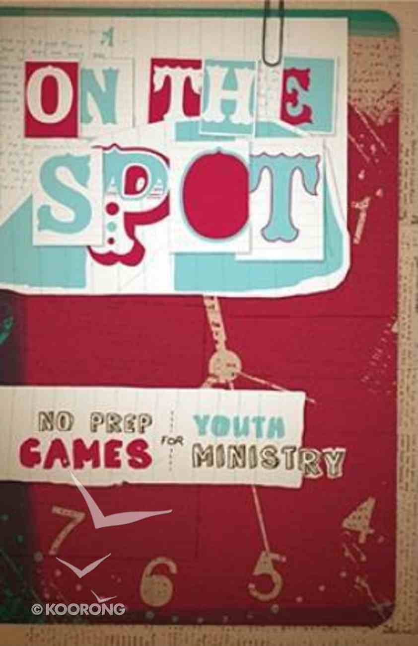 On the Spot: No-Prep Games For Youth Ministry Paperback