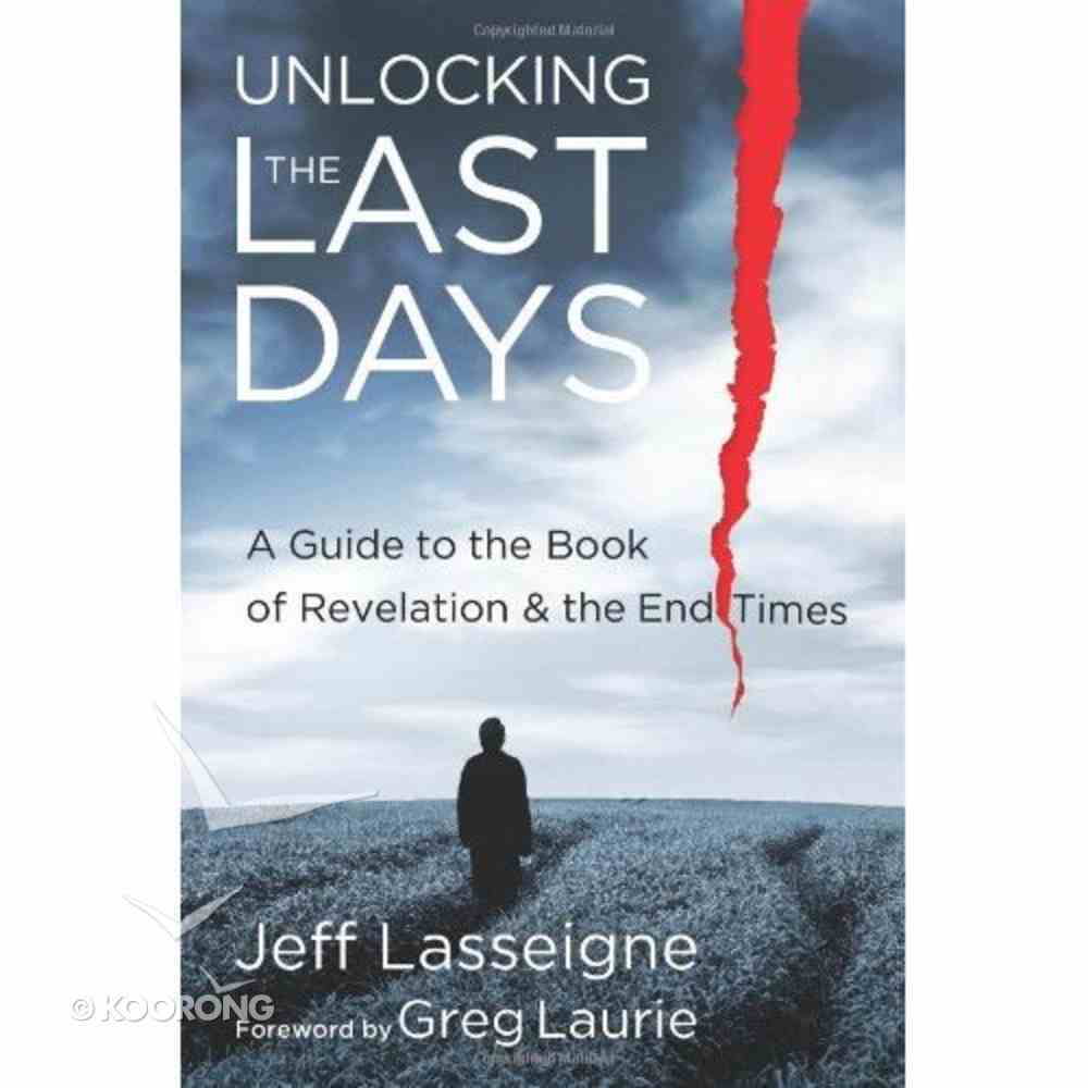 Unlocking the Last Days: A Guide to the Book of Revelation and the End Times Paperback