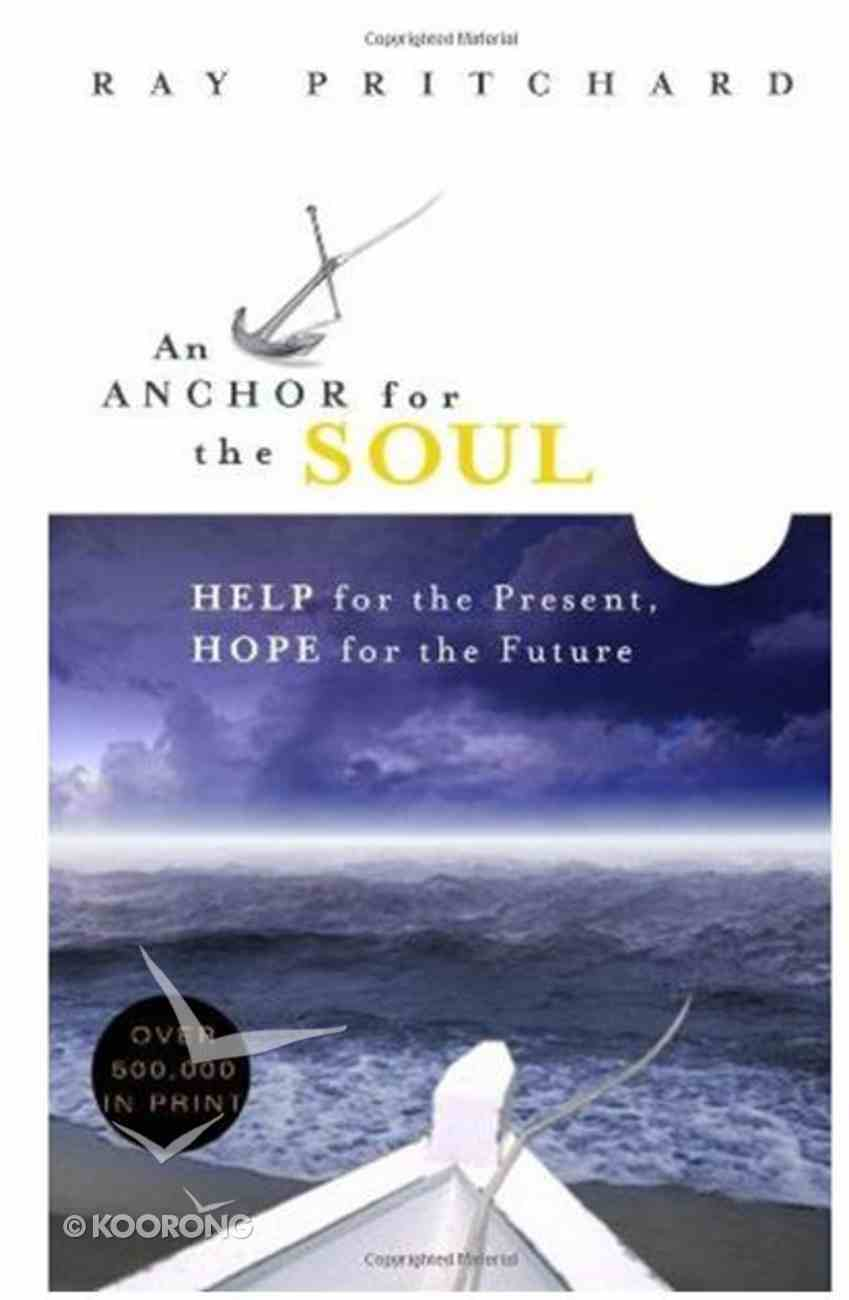 An Anchor For the Soul: Help For the Present, Hope For the Future Paperback