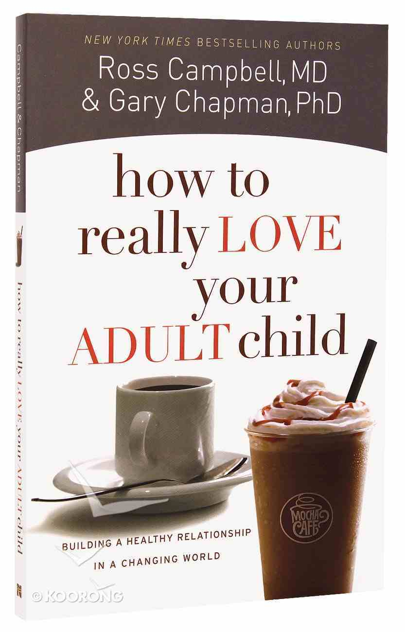 How to Really Love Your Adult Child Paperback
