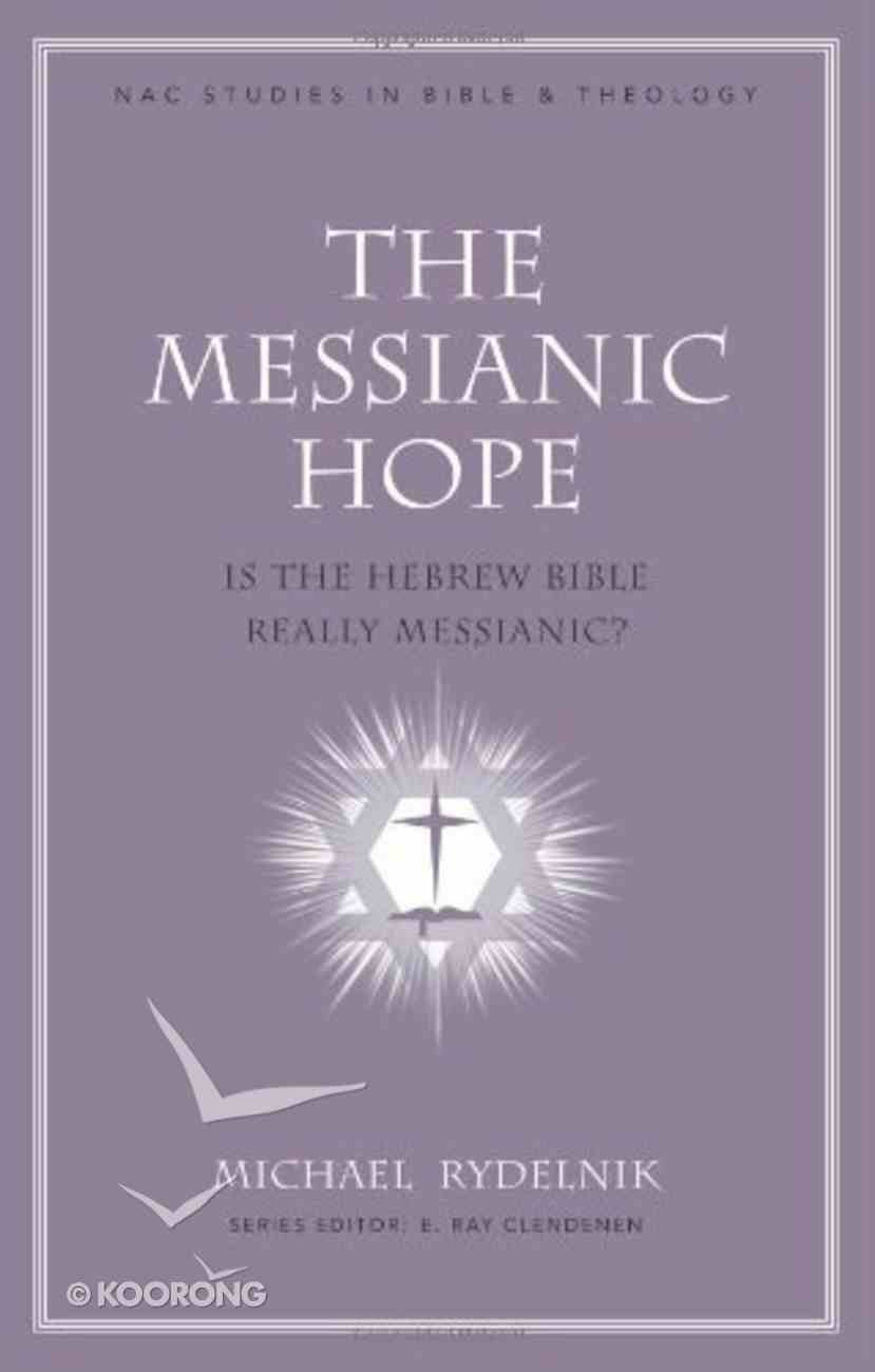 Messanic Hope, The: Is the Old Testament Really Messianic? (#09 in New American Commentary Studies In Bible And Theology Series) Hardback