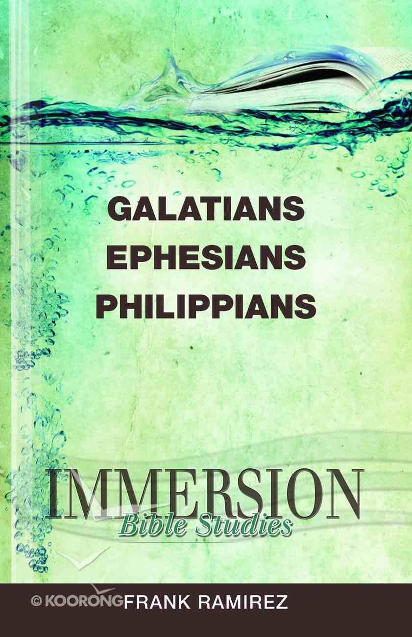 Galatians, Ephesians, Philippians (Immersion Bible Study Series) Paperback