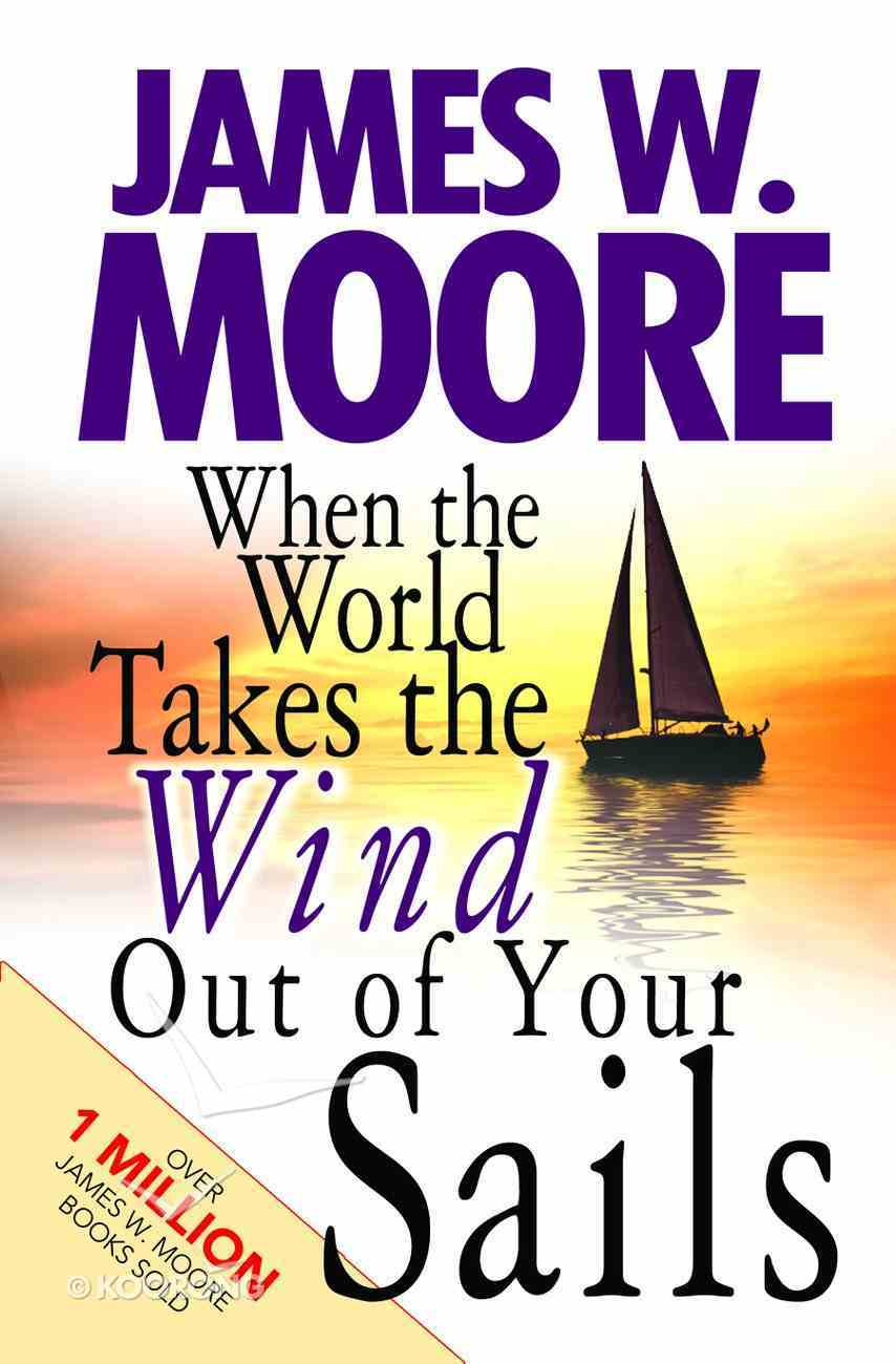 When the World Takes the Wind Out of Your Sails Paperback