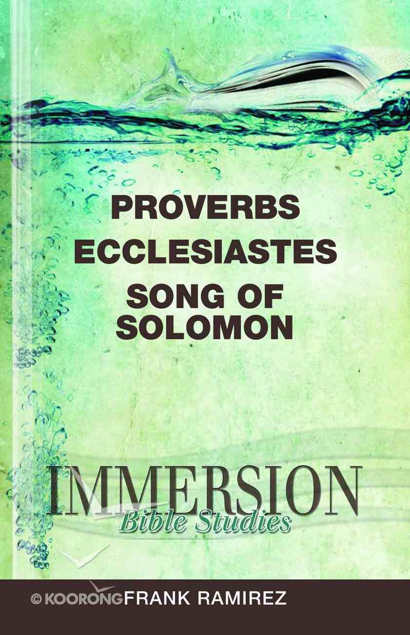 Proverbs, Ecclesiastes, Song of Solomon (Immersion Bible Study Series) Paperback
