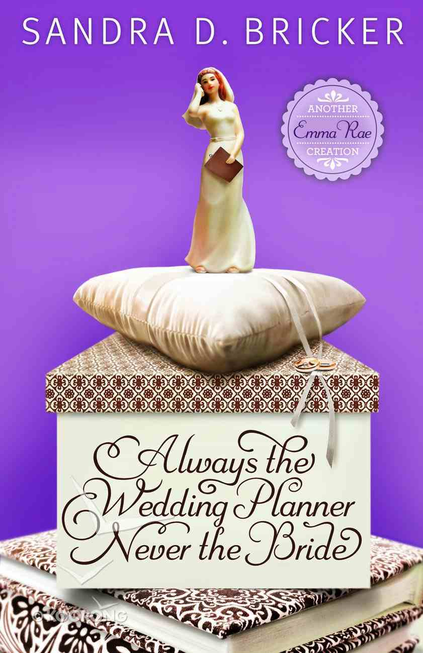 Always the Wedding Planner Never the Bride (#02 in Emma Rae Creation Series) Paperback