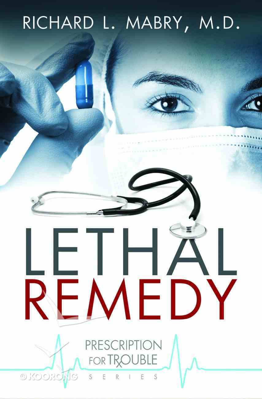 Lethal Remedy (#04 in Prescription For Trouble Series) Paperback