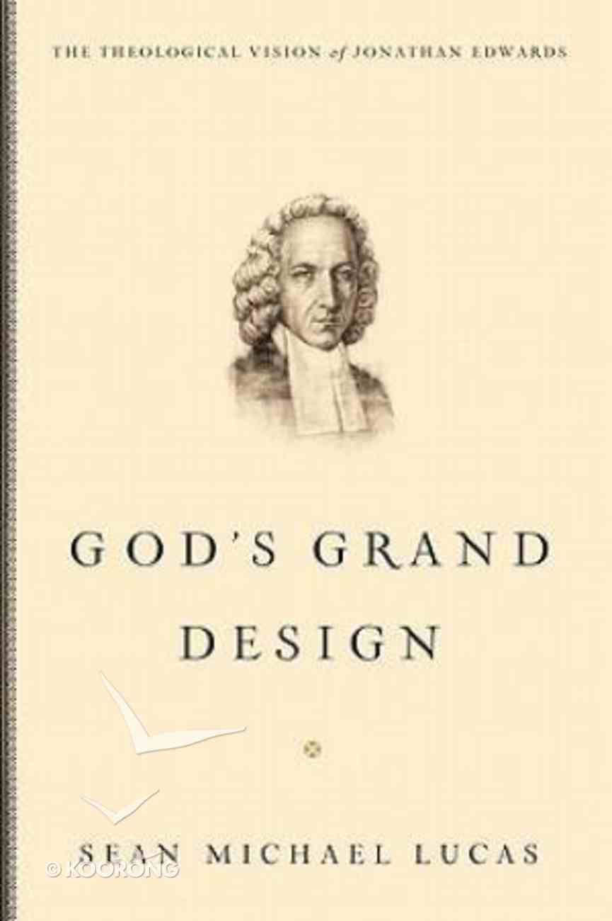 God's Grand Design: The Theological Vision of Jonathan Edwards Paperback