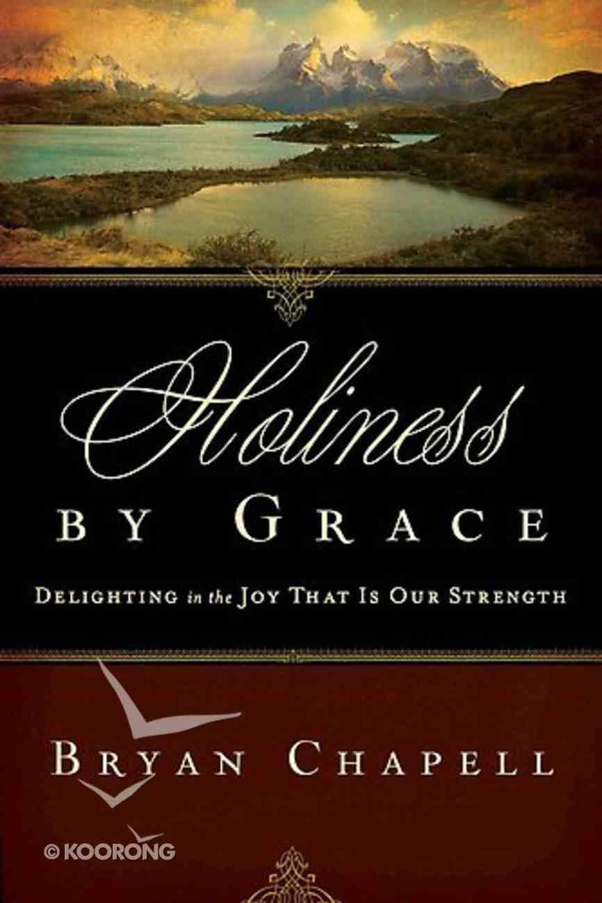 Holiness By Grace: Delighted in the Joy That is Our Strength Paperback