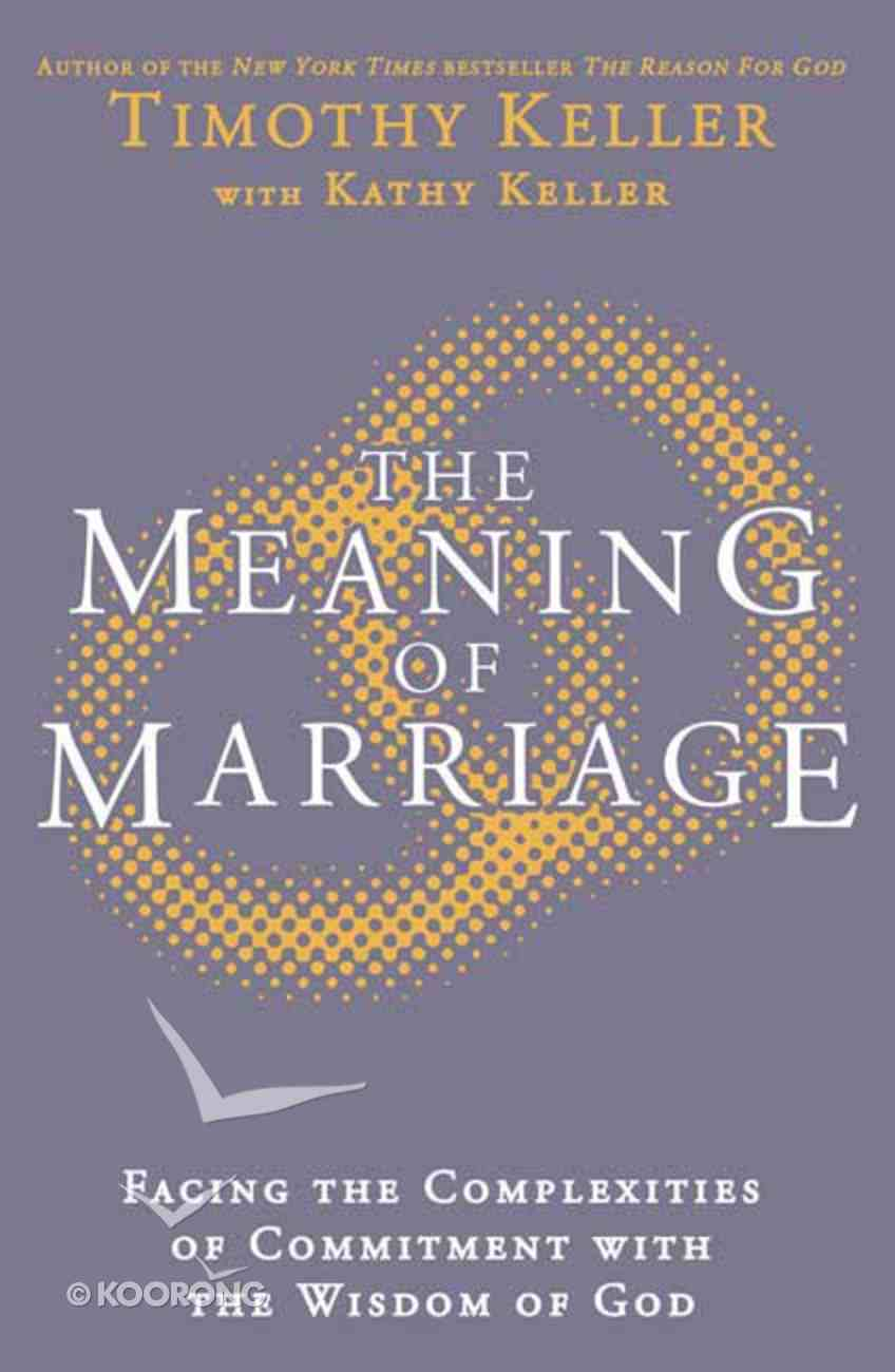 The Meaning of Marriage: Facing the Complexities of Marriage With the Wisdom of God Hardback