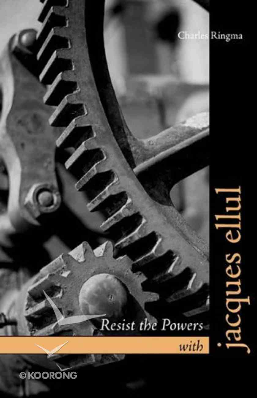 Resist the Powers With Jacques Ellul Paperback