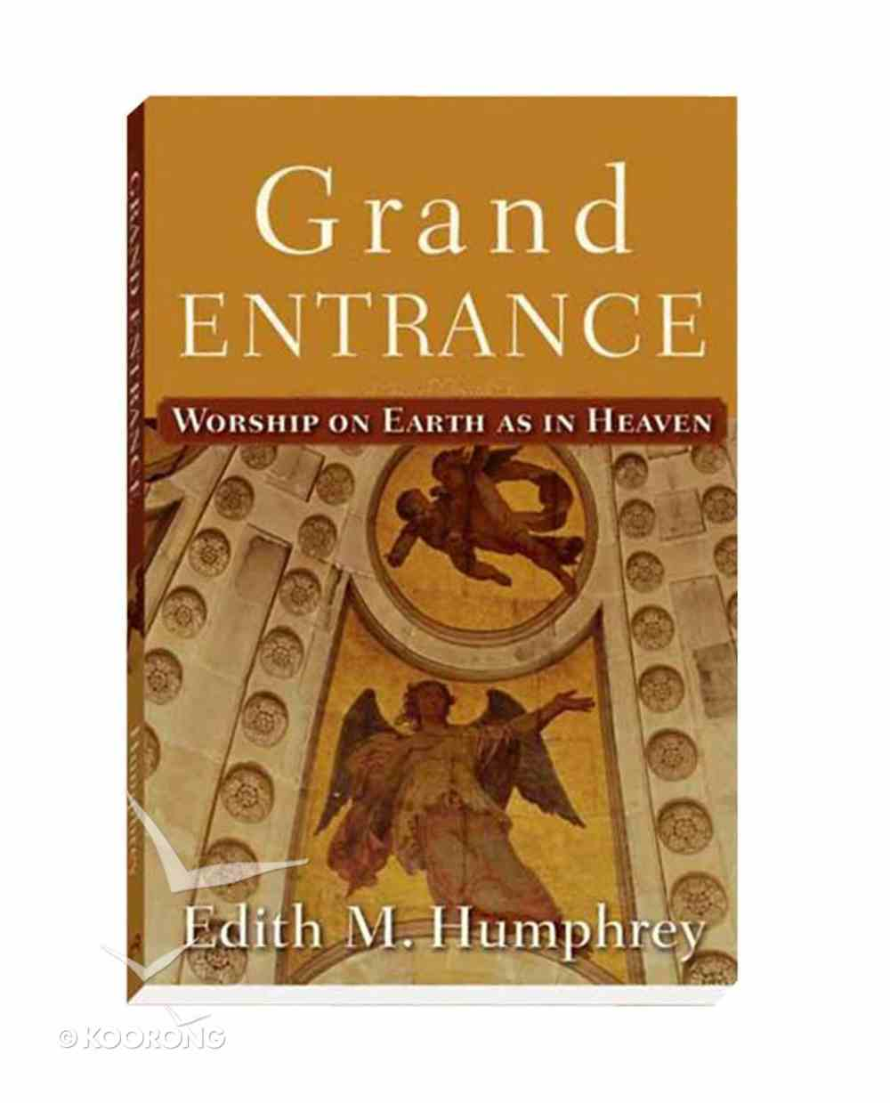 Grand Entrance: Worship on Earth as in Heaven Paperback