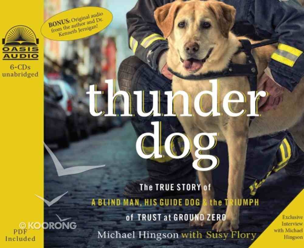 Thunder Dog: The True Story of a Blind Man, His Guide Dog, and the Triumph of Trust (Unabridged, 6 Cds) CD