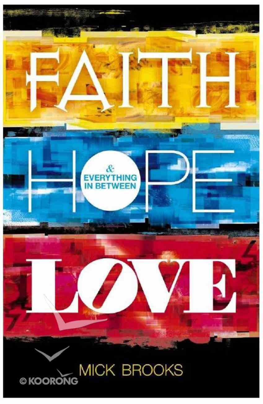 Faith, Hope, Love and Everything in Between Paperback