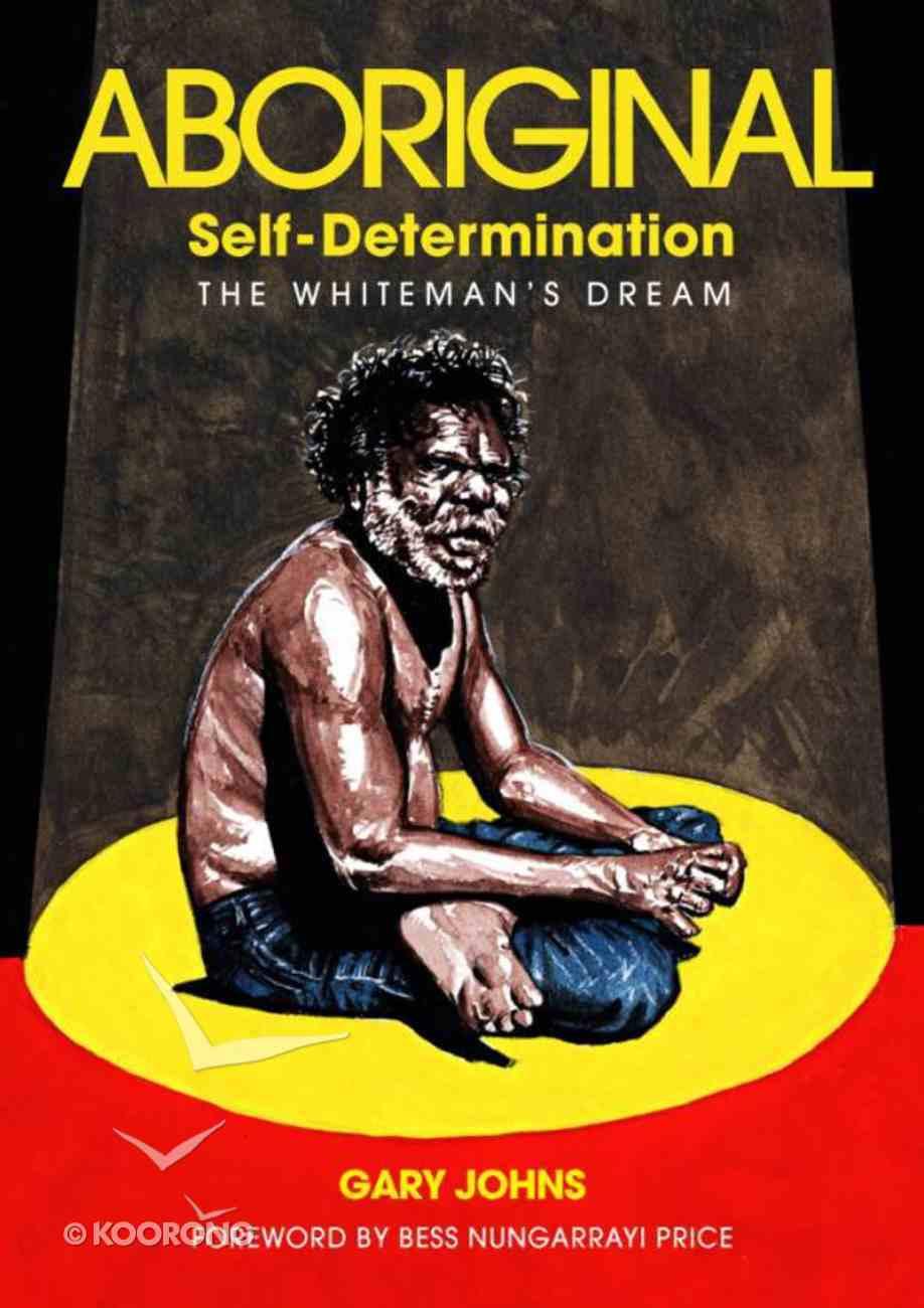 Aboriginal Self-Determination: The Whiteman's Dream Paperback