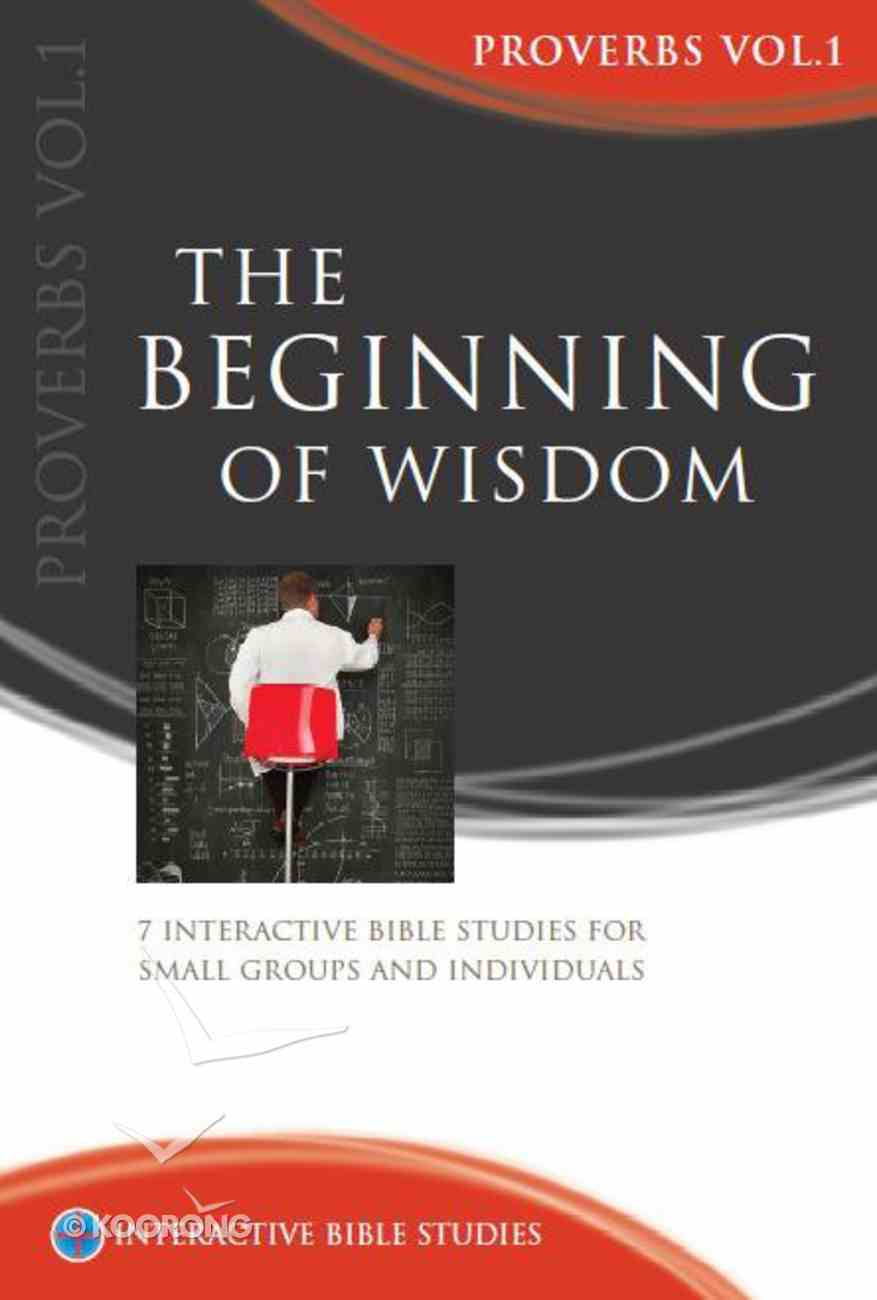 The Beginning of Wisdom (Proverbs Volume 1) (Interactive Bible Study Series) Paperback