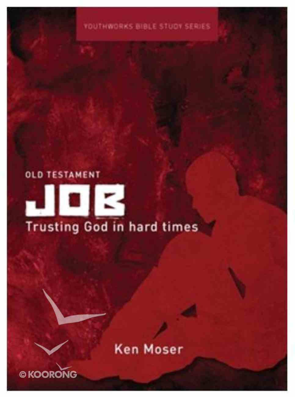 Job, Trusting God in Hard Times (Youthworks Bible Study Series) Paperback