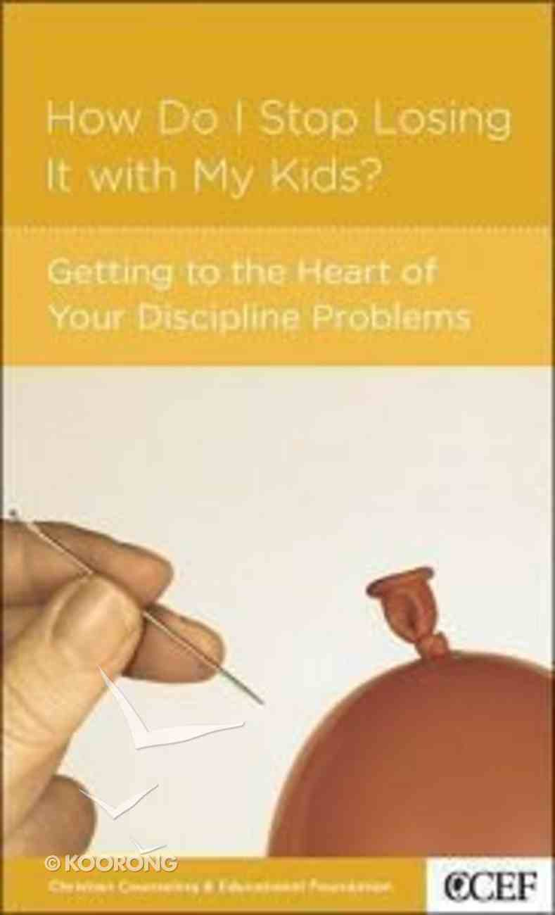 How Do I Stop Losing It With My Kids? (Parenting Mini Books Series) Booklet