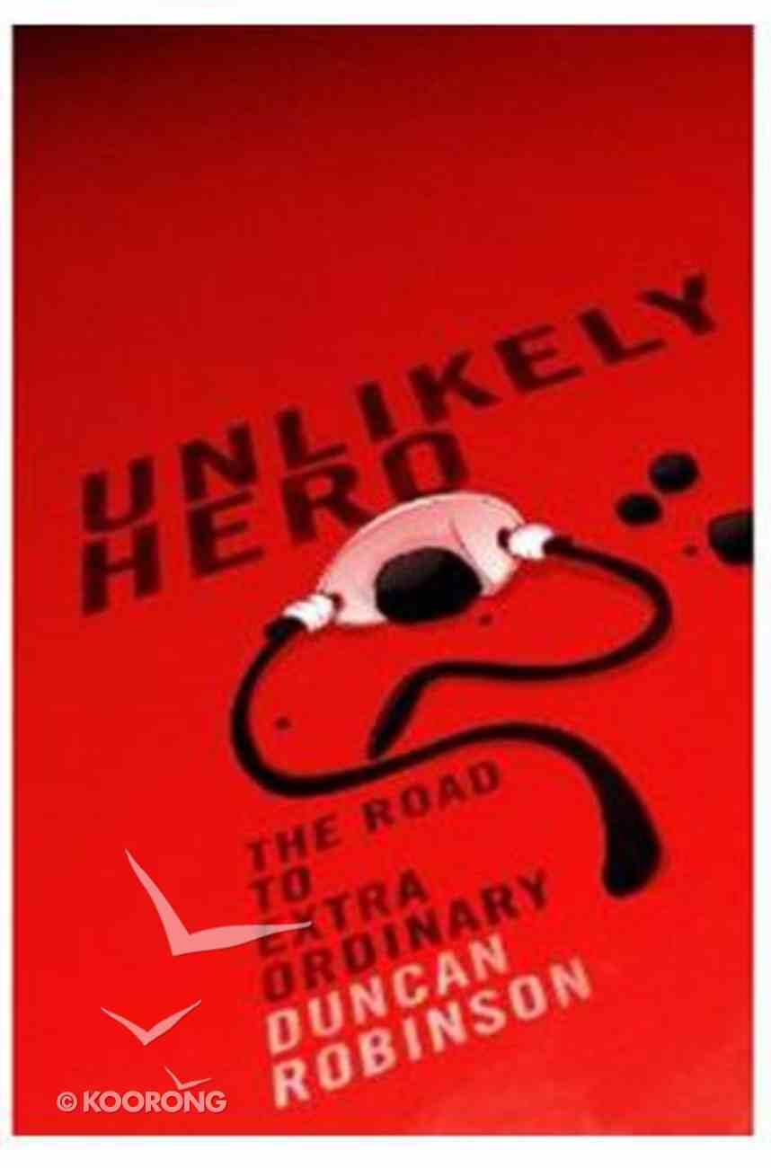 Unlikely Hero: Road to Extraordinary Paperback