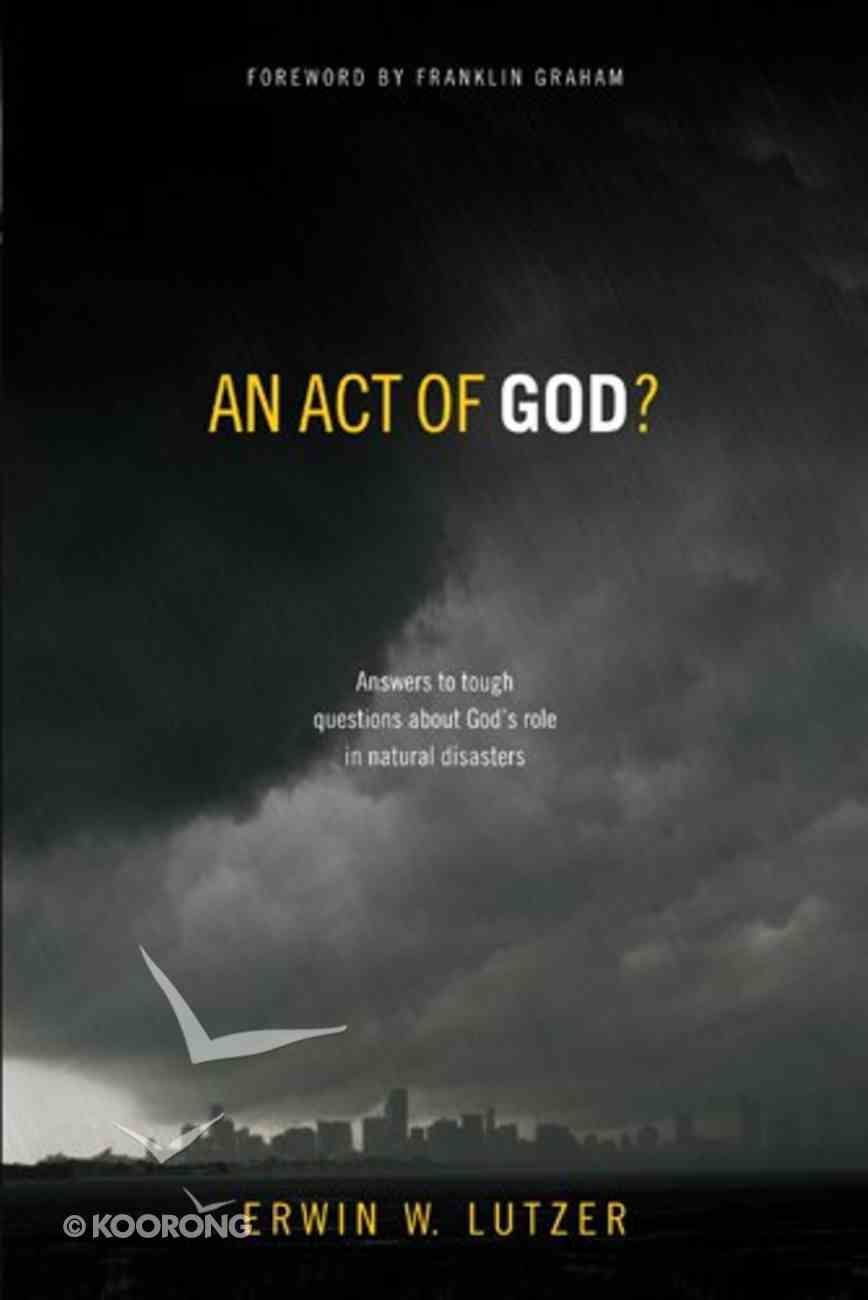 An Act of God? Answers to Tough Questions About God's Role in Natural Disasters Paperback