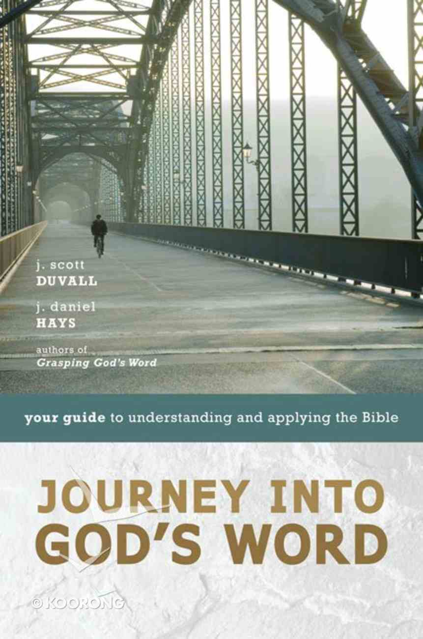 Journey Into God's Word: Your Guide to Understanding and Applying the Bible Paperback