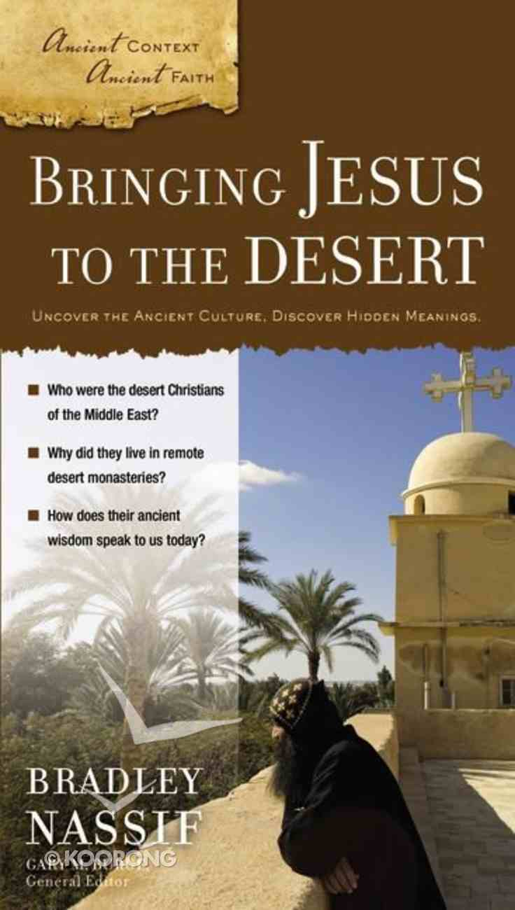 Bringing Jesus to the Desert (Ancient Context, Ancient Faith Series) Paperback