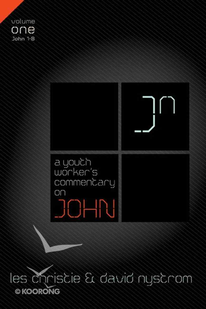 John (Volume 1) (Youth Worker's Commentary Series) Paperback