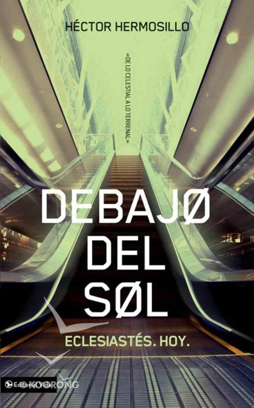 Debajo Del Sol (Ancient Wisdom For The Modern Life) Paperback