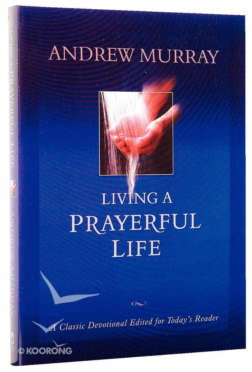 Living a Prayerful Life (Bethany Murray Classics Series) Paperback