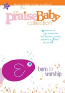 Dvd Praise Baby Collection: Born To Worship image