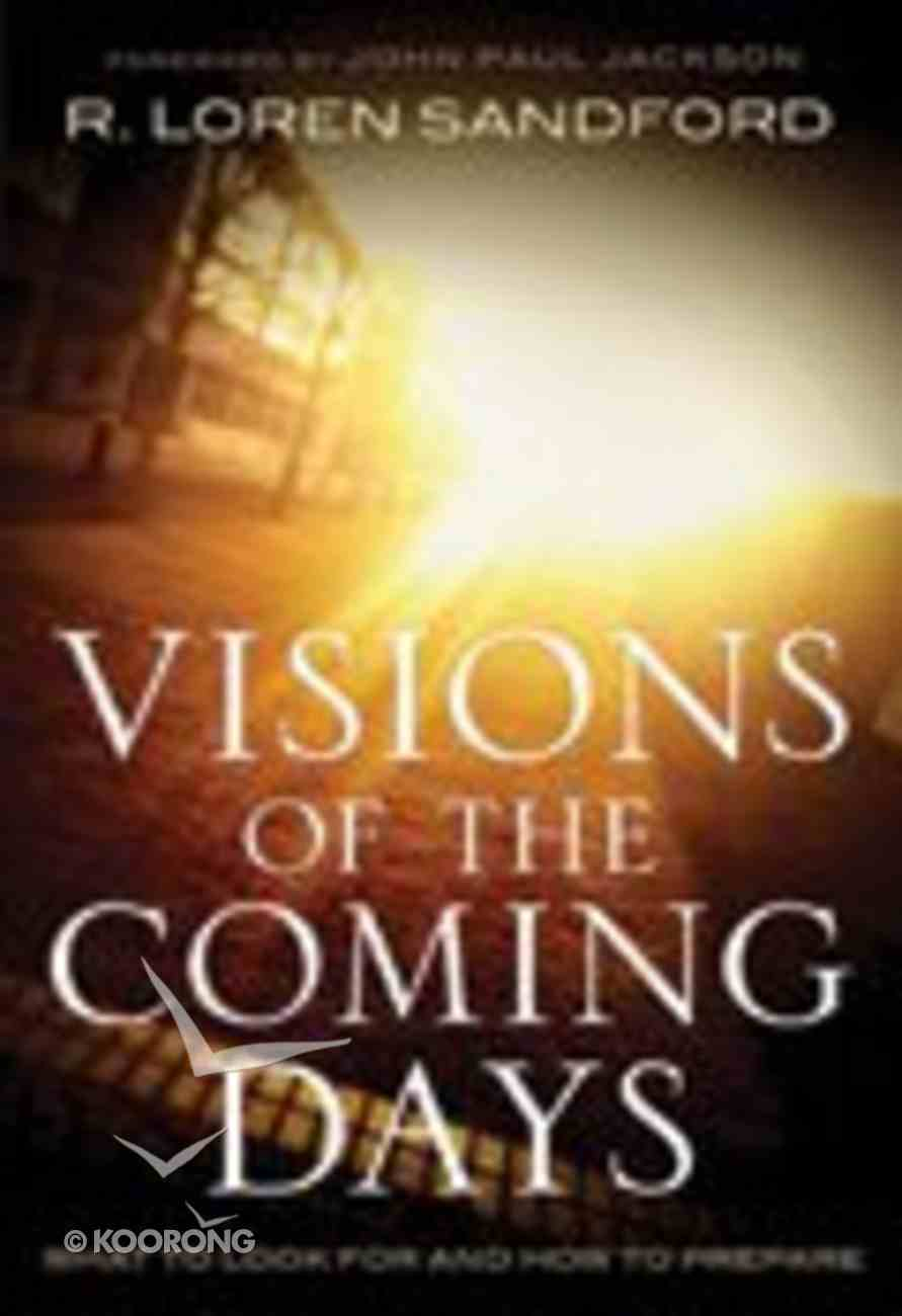 Visions of the Coming Days: What to Look For and How to Prepare Paperback