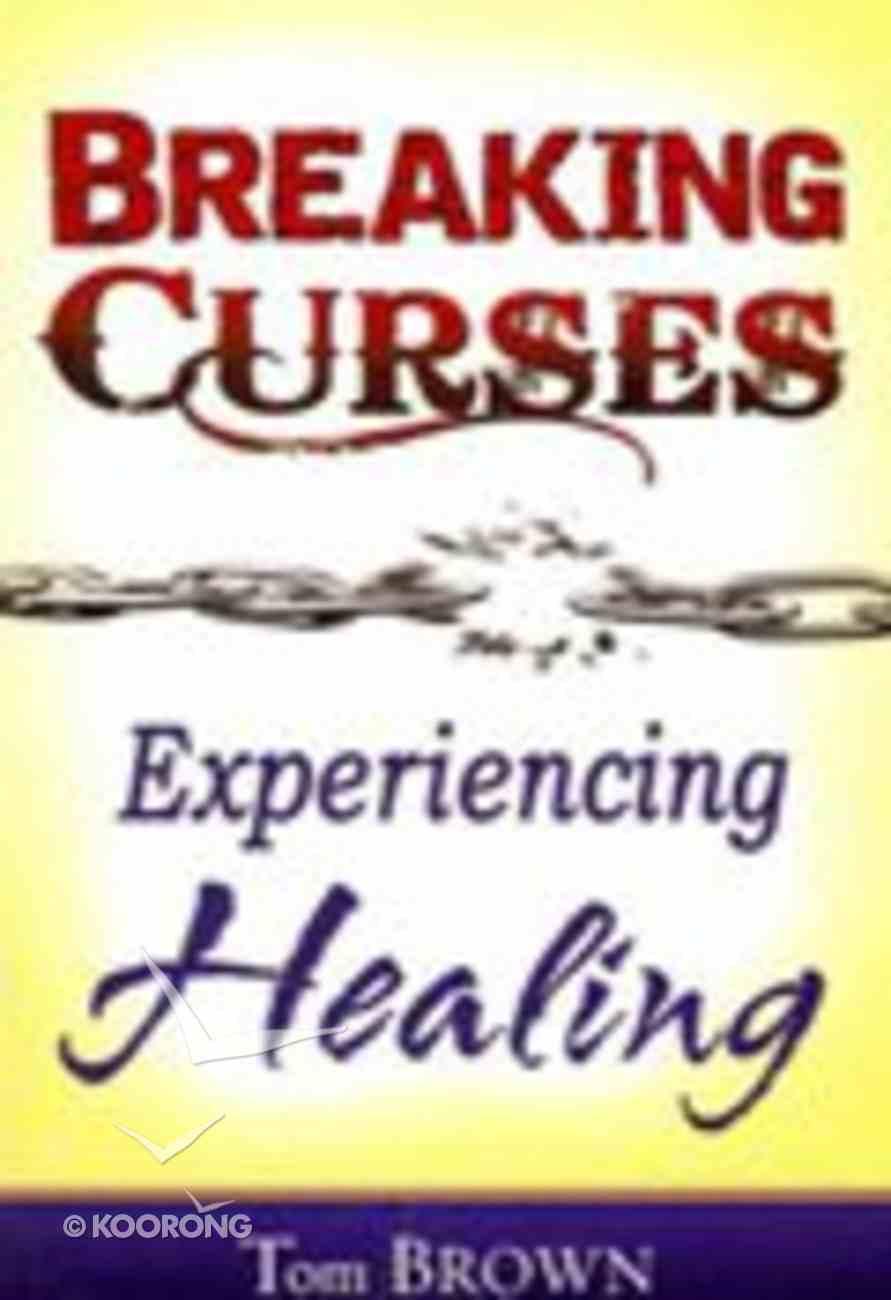 Breaking Curses, Experiencing Healing Paperback