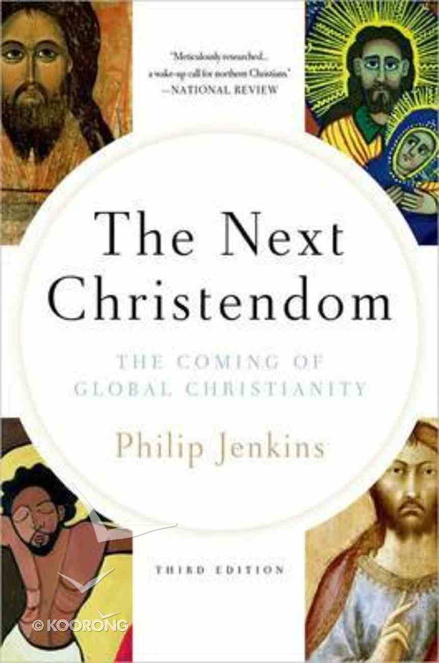 The Next Christendom: The Coming of Global Christianity (Expanded 3rd Edition) Paperback