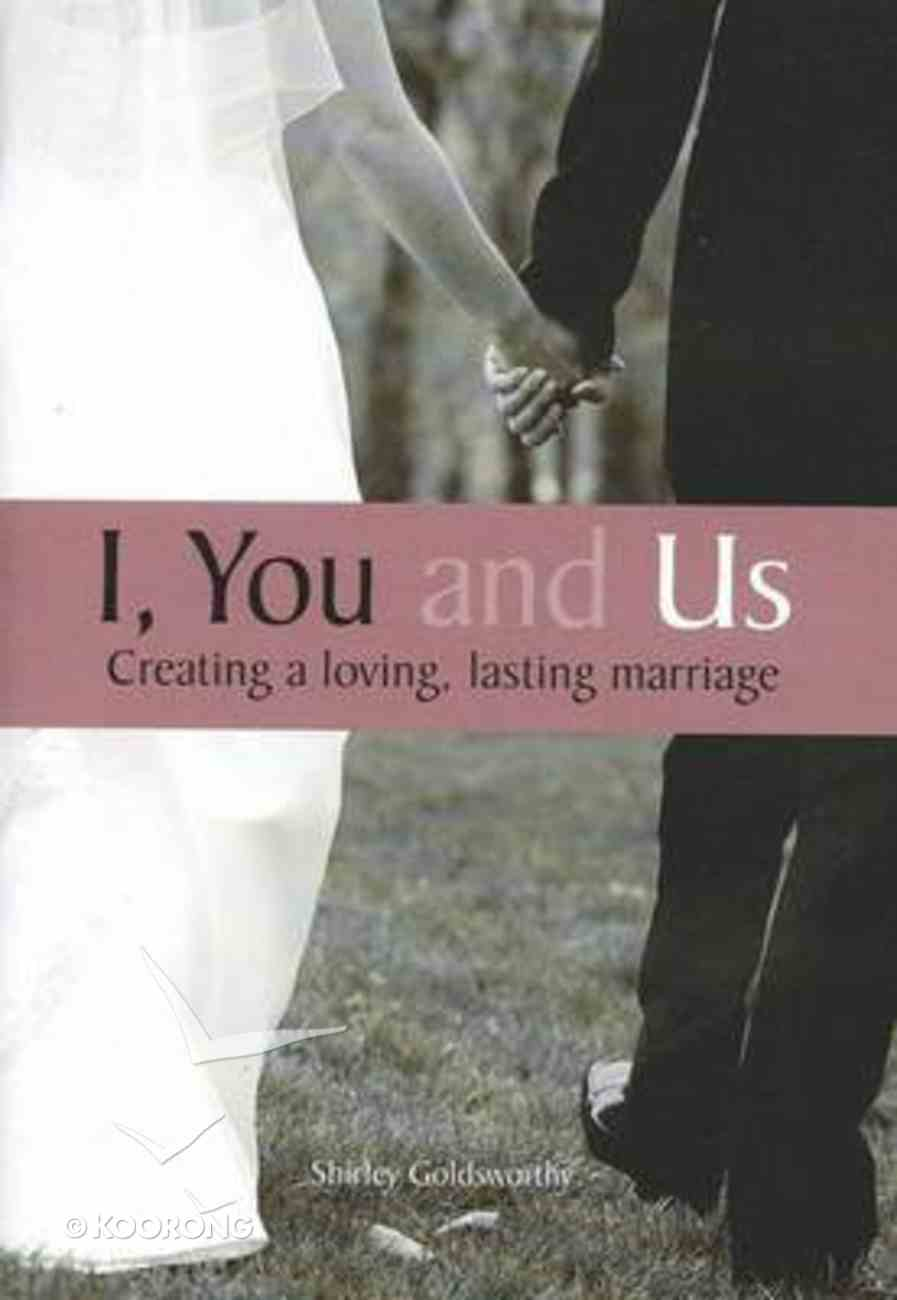 I, You and Us: Creating a Loving, Lasting Marriage Paperback