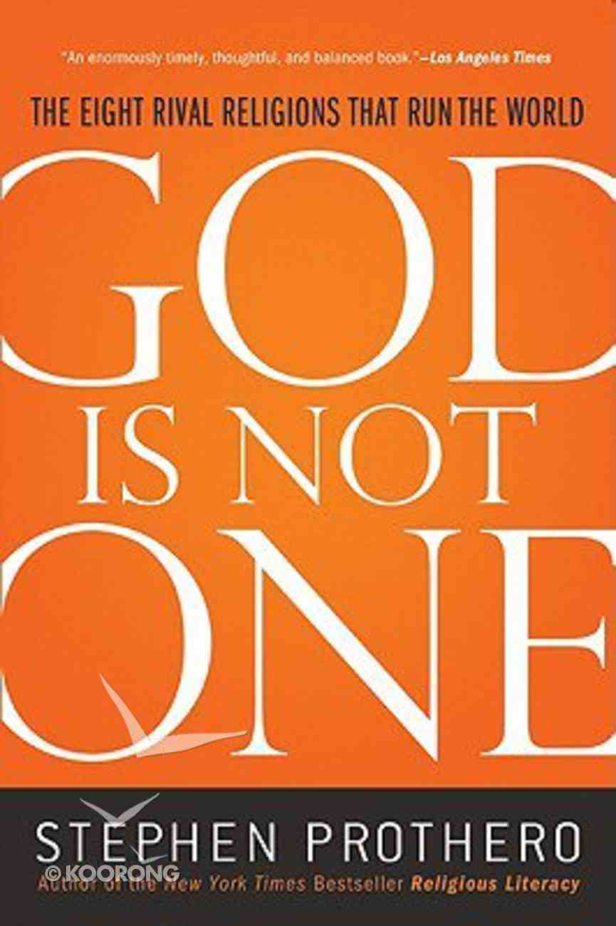 God is Not One: The Eight Rival Religions That Run the World Paperback