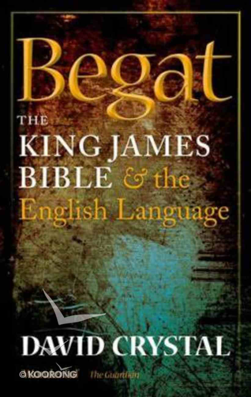 Begat: The King James Bible and the English Language Paperback