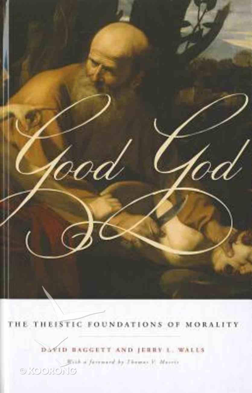 Good God: The Theistic Foundations of Morality Hardback