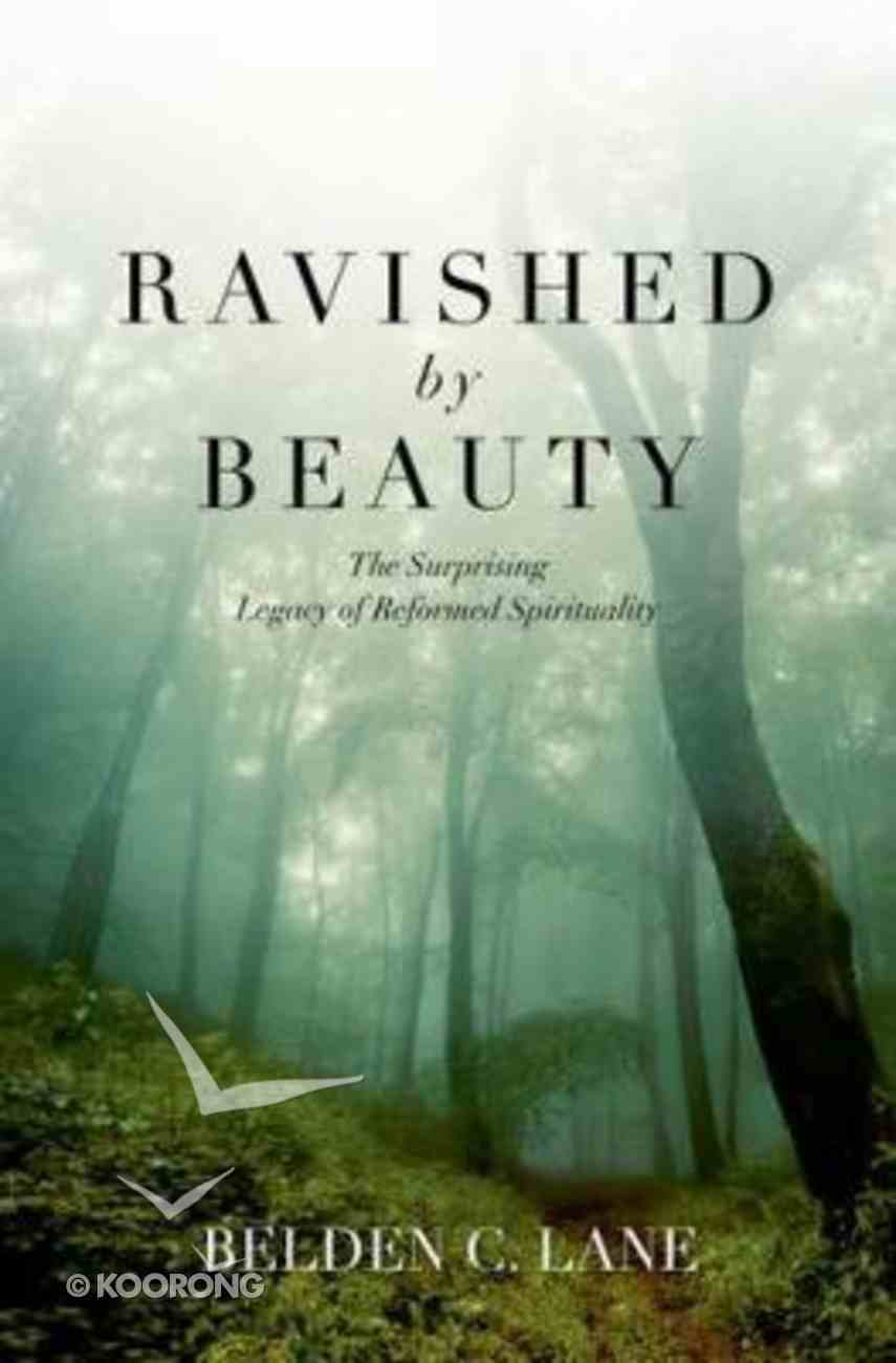 Ravished By Beauty: The Surprising Legacy of Refrormed Spirituality Hardback