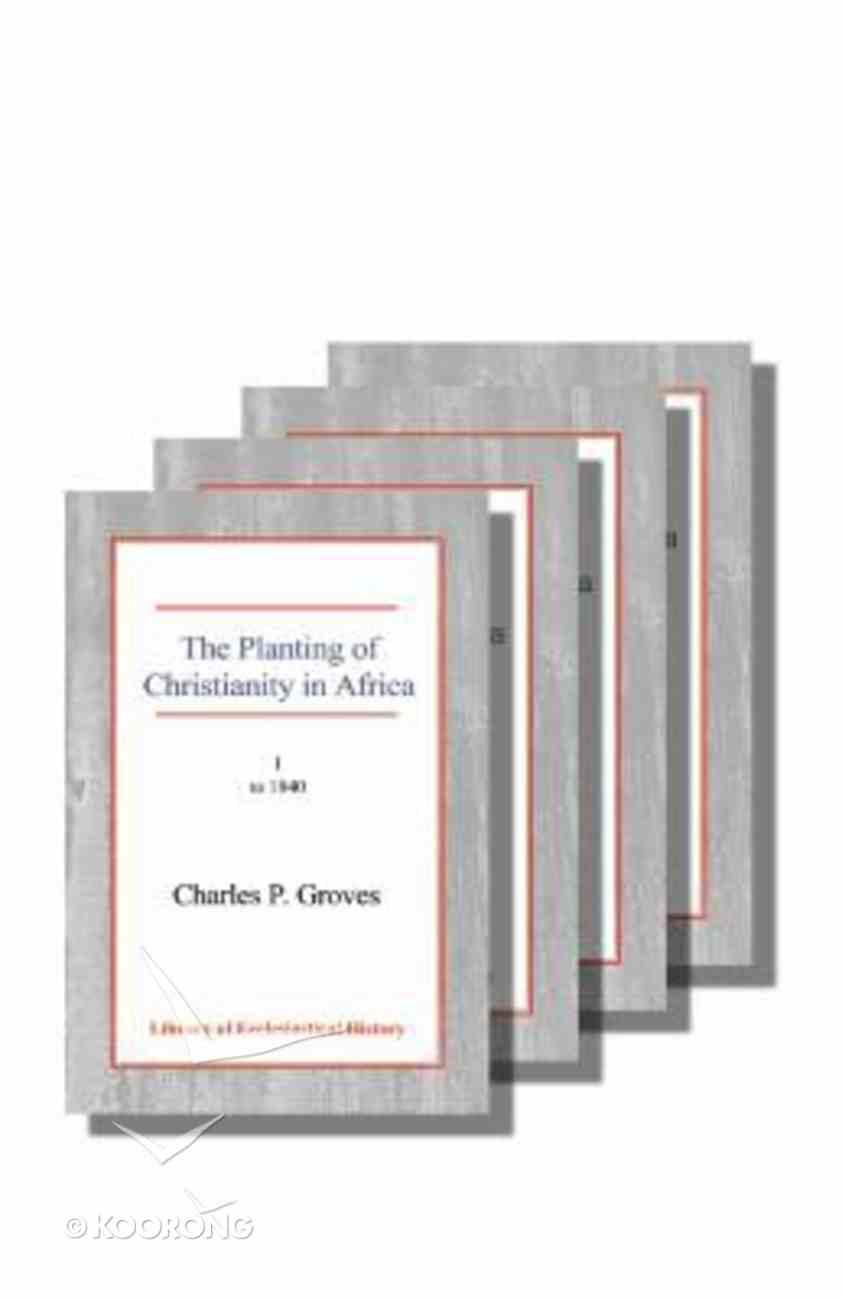 The Planting of Christianity in Africa (4 Volume Set) Hardback