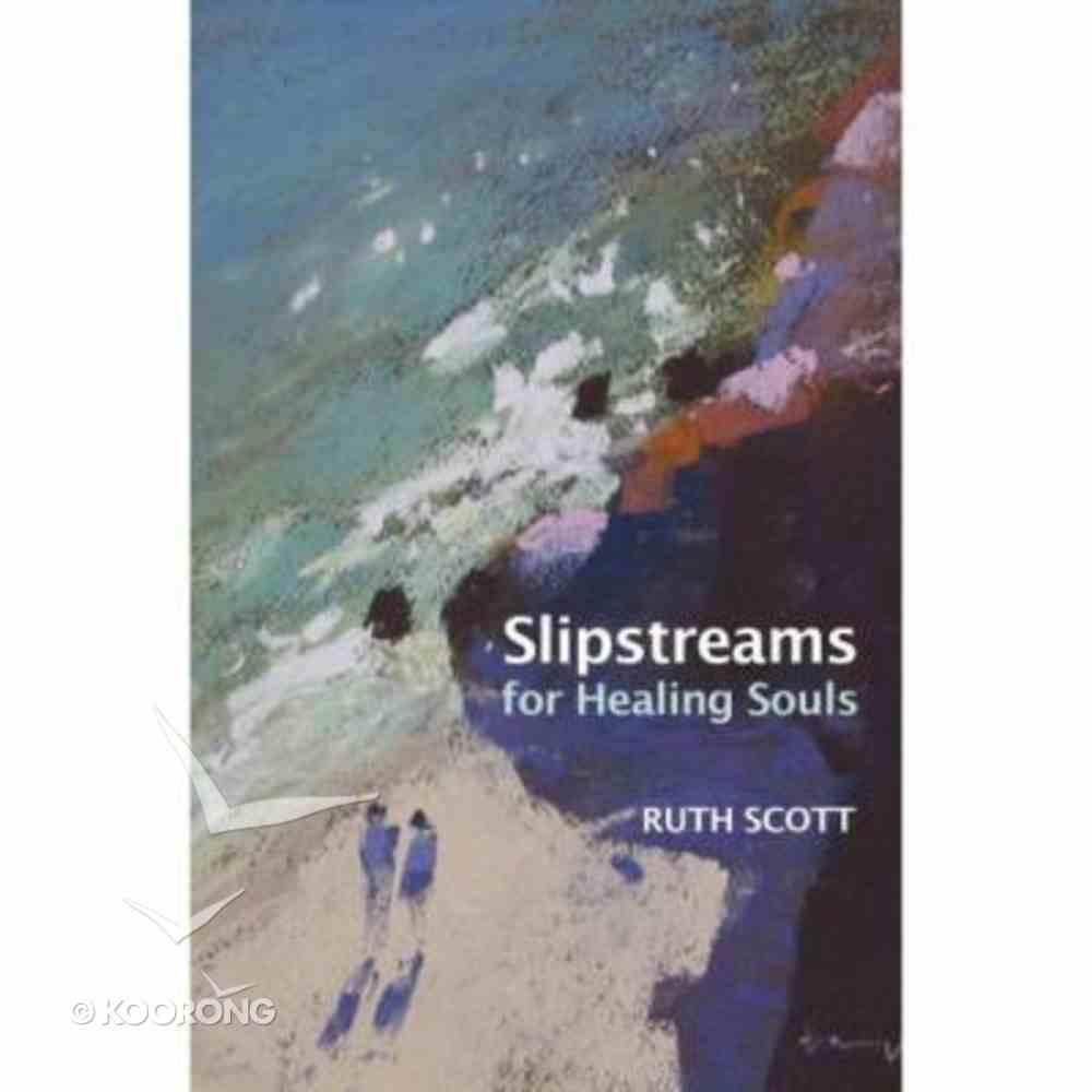 Slipstreams For Healing Souls Paperback