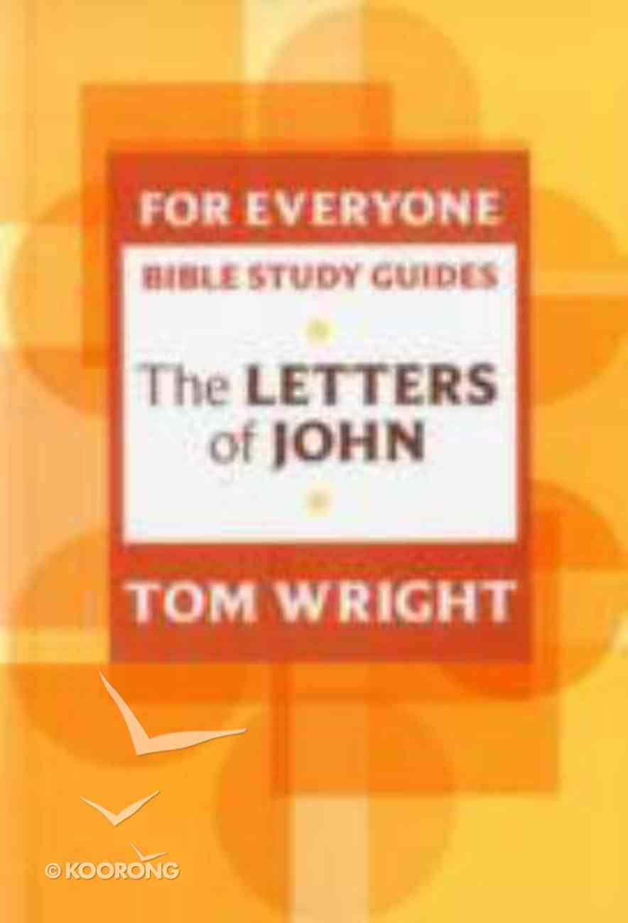 Letters of John (N.t Wright For Everyone Bible Study Guide Series) Paperback