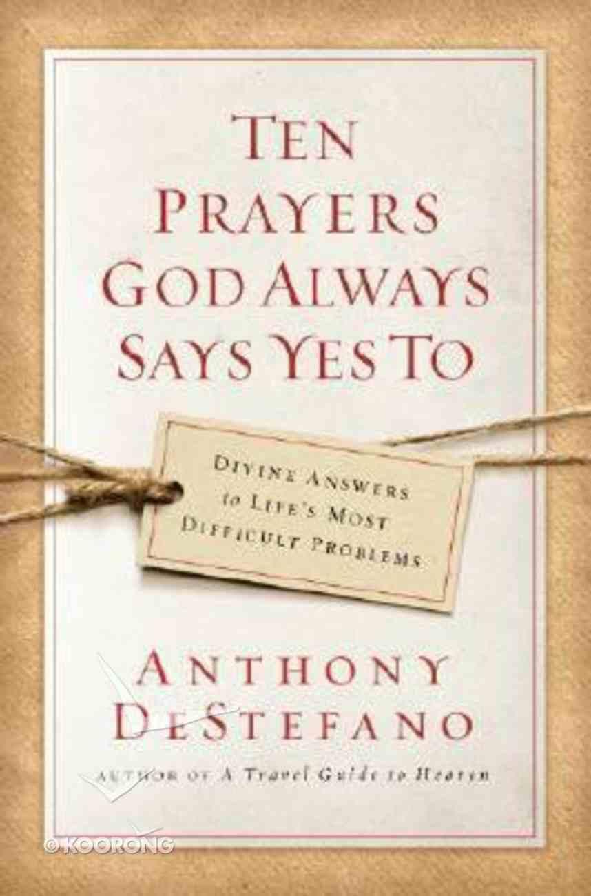 Ten Prayers God Always Says Yes to Hardback