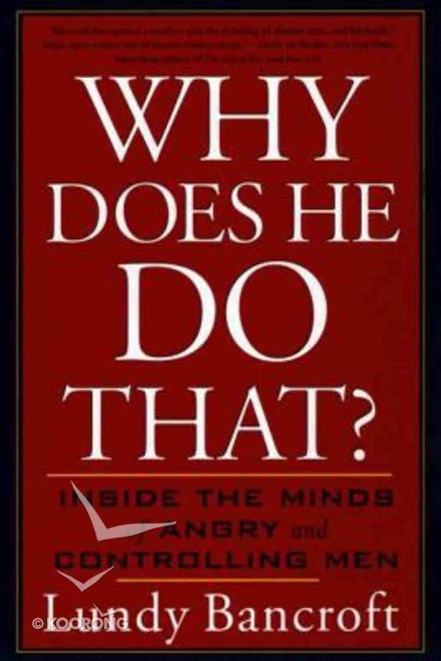 Why Does He Do That?: Inside the Minds of Angry and Controlling Men Paperback