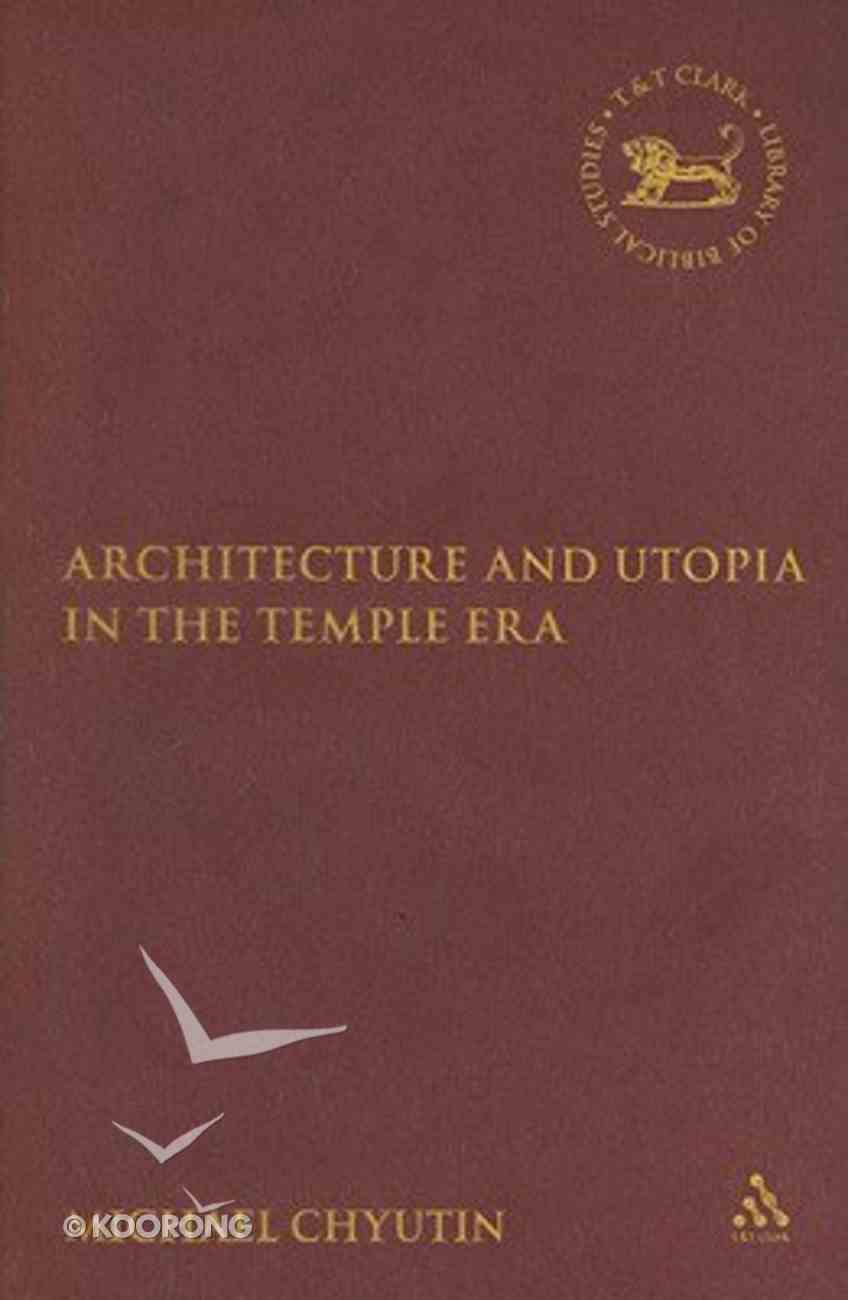 Architecture and Utopia in the Temple Era (Library Of Second Temple Studies Series) Hardback